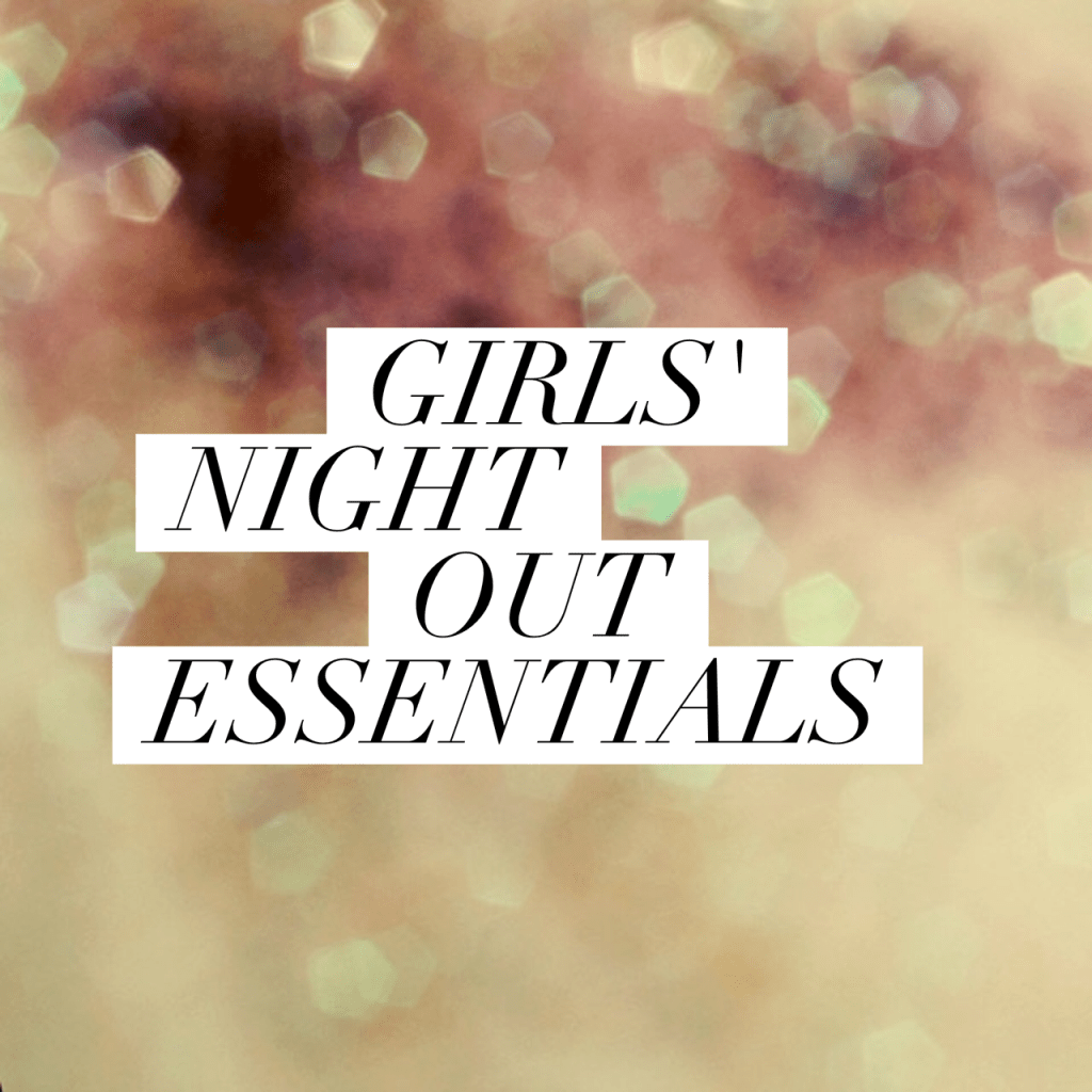 Girls' Night Out Essentials
