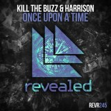 Kill The Buzz & Harrison - Once Upon A Time [Revealed Recordings]