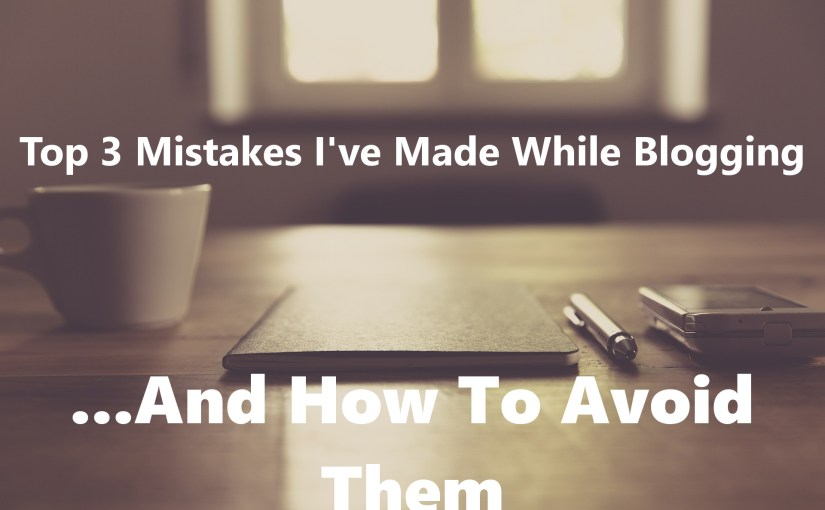 Top 3 Mistakes To Avoid On Your Blog