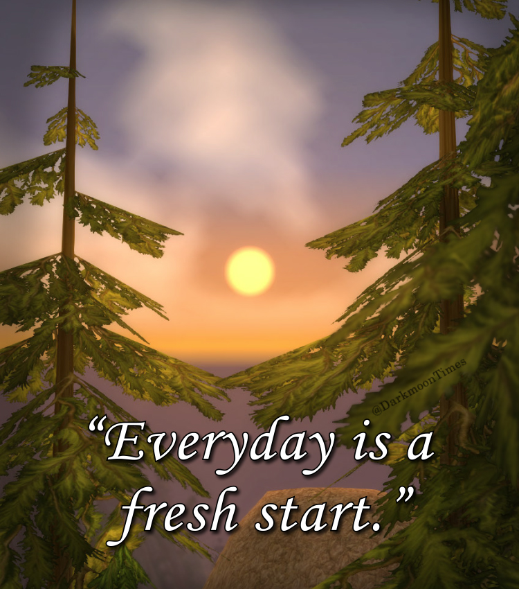 """Azerothian sun rises to the sight of quaint tree tops with the quote """"Everyday is a fresh start."""""""
