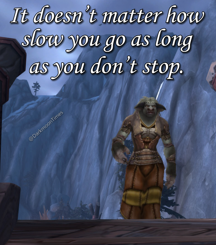 Moonfang's here to tell you no matter how slow things might seem never give up.