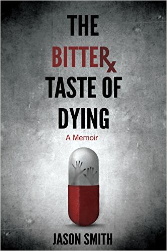 The Bitter Taste of Dying: Author Lives to Tell About Prescription Drug Abuse Hell