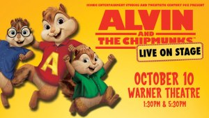 Alvin and the Chipmunks October 10 Warner Theatre