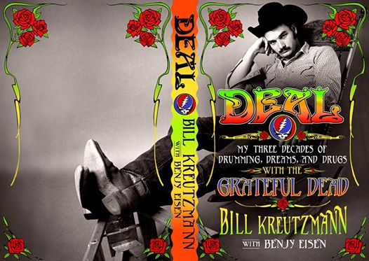 DEAL - My Three Decades of Drumming, Dreams, And Drugs - with the Grateful Dead by Bill Kreutzmann with Benjy Eisen
