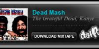 DEAD MASH: The Grateful Dead, Kanye West, Eminem, Jay Z, Nas, 2pac, Notorious BIG, Redman, Ol' Dirty Bastard & Mos Def
