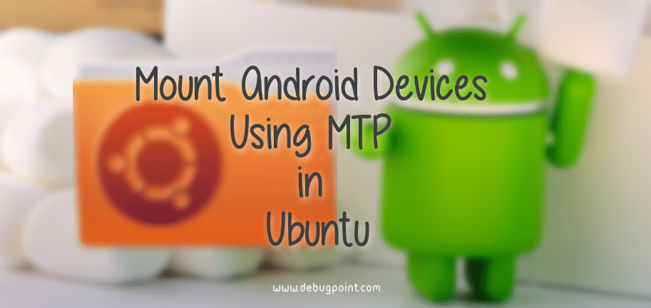 How to Access Android Devices Internal Storage and SD Card in Ubuntu, Linux Mint using Media Transfer Protocol (MTP)