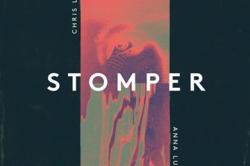 Chris Lake x Anna Lunoe - Stomper