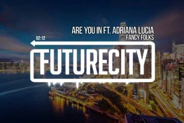 Fancy Folks - Are You In ft. Adriana Lucia