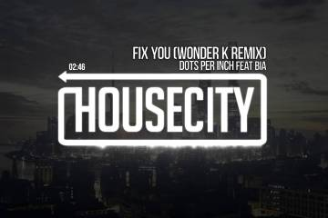 Dots Per Inch - Fix You feat Bia (Wonder K Remix)