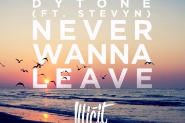 Dytone - Never Wanna Leave (ft. Stevyn)