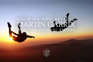 martin-garrix-hold-on-believe-feat-the-federal-empire