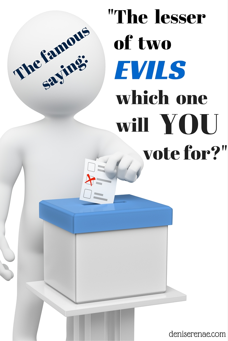 The Lesser of Two Evils, Which One Will You Vote For?