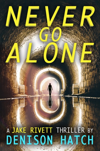 Never Go Alone: A Jake Rivett thriller by Denison Hatch, Author of Flash Crash