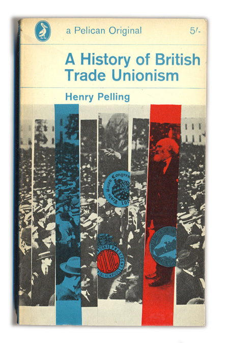 1963-A-History-of-British-Trade-Unionism---Henry-Pelling