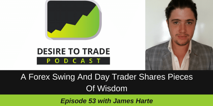 A Forex Swing And Day Trader Shares Pieces Of Wisdom - James Harte
