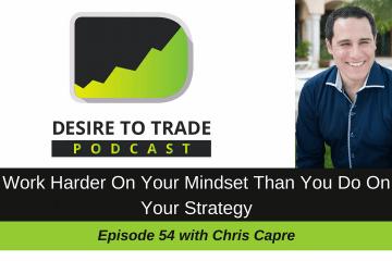 Chris Capre Desire To Trade Podcast