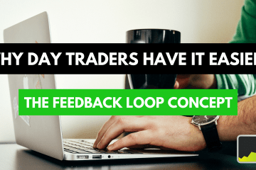 Why Forex Day Traders Have It Easier - The Feedback Loop Concept