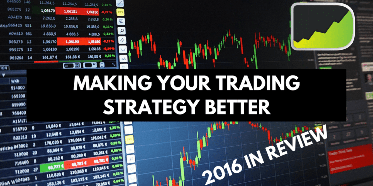 Making Your Trading Strategy Better & Trading Year In Review