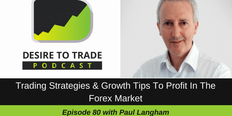 080- Trading Strategies & Growth Tips To Profit In The Forex Market - Paul Langham