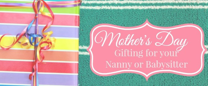 Mother's Day Gifts for Your Nanny and/or Babysitter