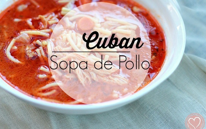Cuban Chicken Soup - Cuban Sopa de Pollo