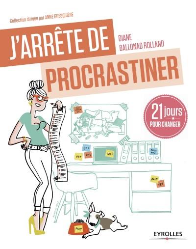 J'arrête de procrastiner - Diane Ballonad Rolland - Eyrolles