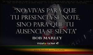 Frase-de-Bob-Marley-No-vivas-para-que-tu-presencia-se-note-sino-para-que-tu-ausencia-se-sienta