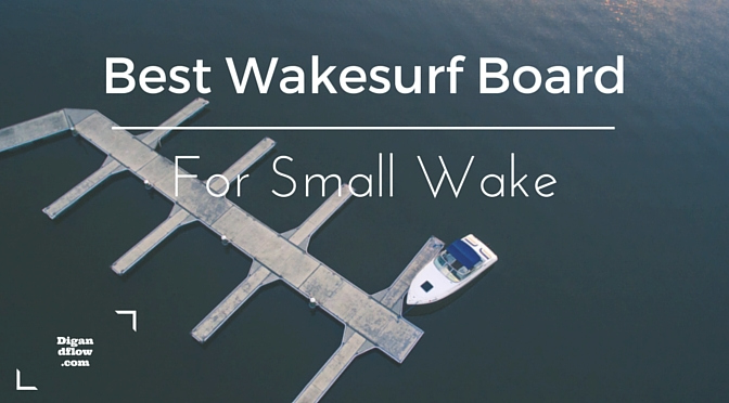 Best Wakesurf Boards for Small Wake