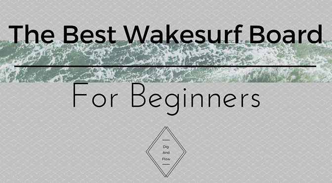 The Best Wakesurf Board for Beginners