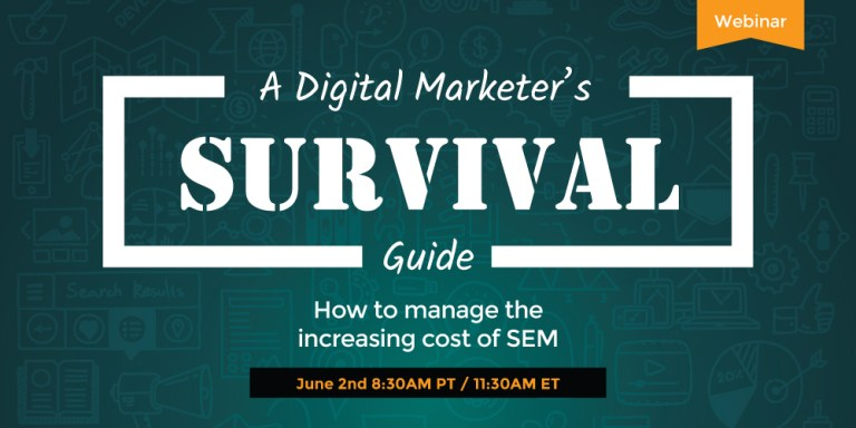 How to Manage the Increasing Cost of SEM – A Digital Marketer's Survival Guide