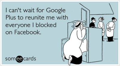 Someecards strikes again - google plus facebook