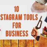 10 Instagram Tools for Your Business