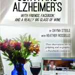An Interview with Dayna Steele, author of Surviving Alzheimer's With Friends, Facebook, and A Really Big Glass of Wine