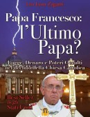 PAPA FRANCESCO: L'ULTIMO PAPA?