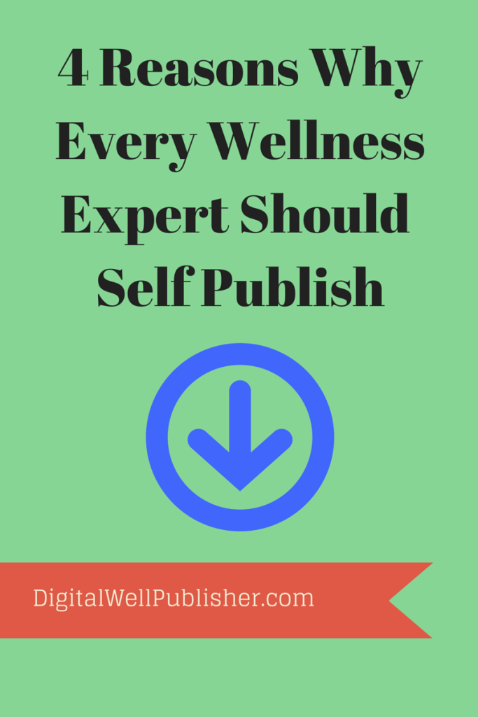 4 Reasons Why Every Wellness Expert Should Self Publish - DigitalWellPublisher.com