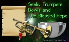 seals trumpets bowls and the blessed hope