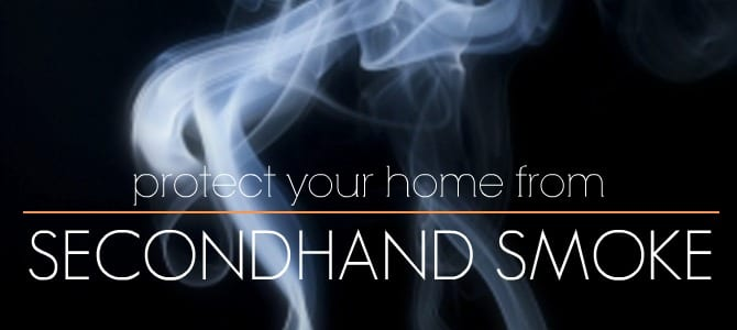Protect Your Home from Secondhand Smoke