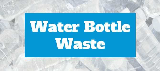 The Truth Behind Water Bottle Waste