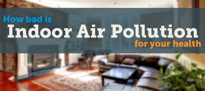 How Bad Is Indoor Air Pollution for Your Health?