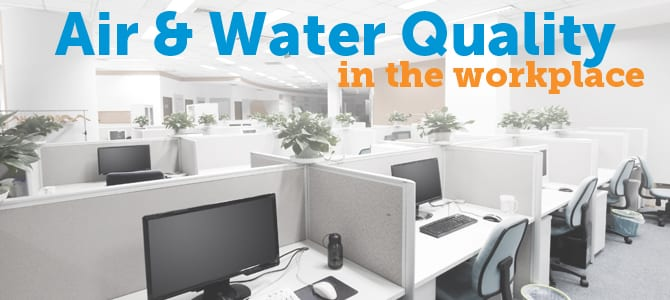 Tips For Better Air & Water Quality At Work
