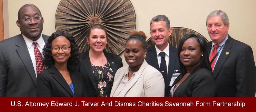 U.S. Attorney Edward J. Tarver And Dismas Charities Savannah Form Partnership