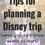 Tips for planning a Disney trip (when you don't know where to start)