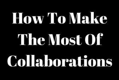 How To Make The Most Of Collaborations