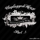 DJ Kix Presents Unplugged House Part.5