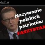 Nazywanie polskich patriotów FASZYSTAMI