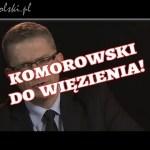 Dlaczego Polacy powinni wsadzić Bronisława Komorowskiego do więzienia?