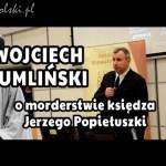Wojciech Sumliński o morderstwie księdza Jerzego Popiełuszki