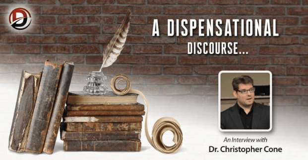 From Dispensational Publishing House: A Dispensational Discourse with Dr. Christopher Cone