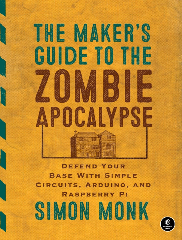 makersguide.jpg?zoom=1 - Exclusive: Author Simon Monk Talks The Maker's Guide to the Zombie Apocalypse