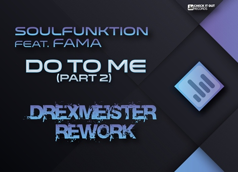 SoulFunktion feat. FAMA - Do To Me - Drexmeister Rework - Out Now!